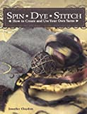 img - for Spin Dye Stitch: How to Create and Use Your Own Yarns book / textbook / text book
