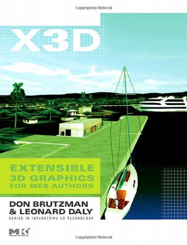X3D: Extensible 3D Graphics for Web Authors (The Morgan Kaufmann Series in Interactive 3D Technology)