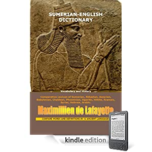 SUMERIAN ENGLISH DICTIONARY: VOCABULARY, AND HISTORY. Comparative Lexicon of Sumerian, Akkadian, Assyrian, Babylonian, Chaldean, Phoenician, Ugaritic, ... AND DEFINITIONS IN 12 ANCIENT LANGUAGES)