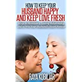 How to Keep Your Husband Happy and Keep Love Fresh (Love Wins, Marriage Tips, Family Relation, Love So True, Romance Tips, Marriage Gifts, Marriage Charm, Marriage Guide, Love Dare) ~ Raya Kobiljar