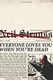 Everyone Loves You When You're Dead: Journeys into Fame and Madness (0061543675) by Strauss, Neil