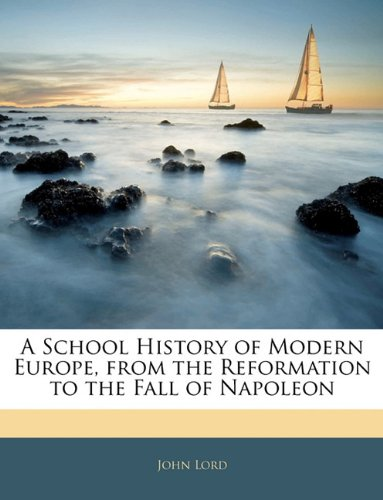A School History of Modern Europe, from the Reformation to the Fall of Napoleon