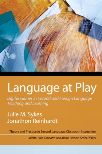 Language at Play:Digital Games in Second and Foreign Language Teachingand Learning (Theory and Practice in Second Language Classroom Instruction)