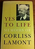 img - for Yes to Life: Memoirs of Corliss Lamont book / textbook / text book