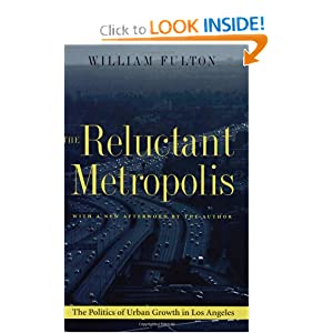 The Reluctant Metropolis: The Politics of Urban Growth in Los Angeles William Fulton