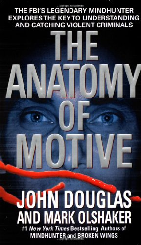 The Anatomy Of Motive : The Fbi'S Legendary Mindhunter Explores The Key To Understanding And Catching Violent Criminals