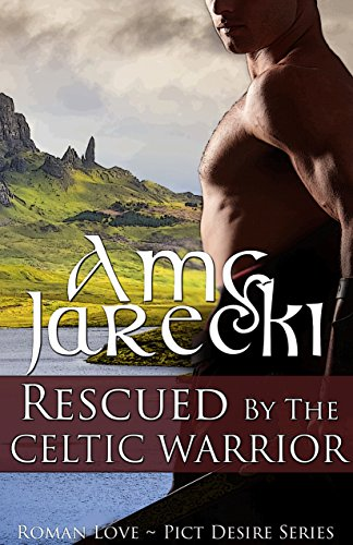 Amy Jarecki - Rescued by the Celtic Warrior (Roman Love ~ Pict Desire Series Book 1)