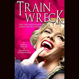 Train Wreck: The Life and Death of Anna Nicole Smith | [Donna Hogan]