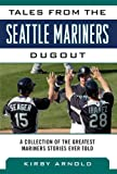 Tales from the Seattle Mariners Dugout: A Collection of the Greatest Mariners Stories Ever Told (Tales from the Team)