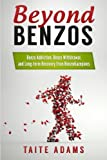 Beyond Benzos: Benzo Addiction, Benzo Withdrawal, and Long-term Recovery from Benzodiazepines