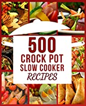 Crock Pot: 500 Delicious Crock Pot & Slow Cooker Recipes For Busy People (crock Pot, Crockpot, Slow Cooker, Slowcooker, Crock Pot Recipes, Slow Cooker ... Crock Pot Cookbook, Slow Cooker Cookbook)