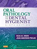 Oral Pathology for the Dental Hygienist, 6e (ORAL PATHOLOGY FOR THE DENTAL HYGIENIST ( IBSEN))