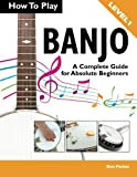 img - for How To Play Banjo: A Complete Guide for Absolute Beginners book / textbook / text book