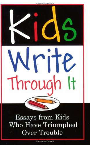 Kids Write Through it: Essays from Kids Who've Triumphed Over Trouble