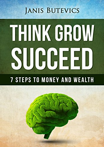 ebook: Think Grow Succeed: 7 steps to Money and Wealth: Learn about Financial Freedom, Millionaire Mind, Self Improvement, Wealth Management, Personal Development; Launch your Business, Achieve Success (B0183T7R6E)