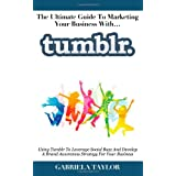 The Ultimate Guide To Marketing Your Business With Tumblr ~ Gabriela Taylor