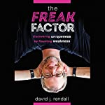 The Freak Factor: Discovering Uniqueness by Flaunting Weakness | David J. Rendall
