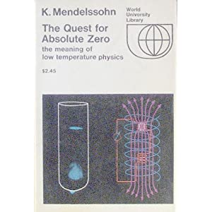 The quest for absolute zero: The meaning of low temperature physics K. Mendelssohn