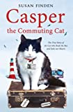 Susan Finden Casper the Commuting Cat: The True Story of the Cat Who Rode the Bus and Stole Our Hearts