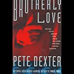 Brotherly Love | Pete Dexter