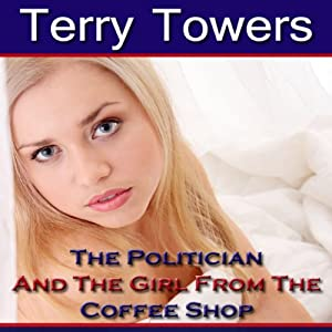 The Politician And The Girl From The Coffee Shop (New Adult Erotica) Audiobook