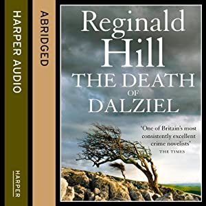 The Death of Dalziel: Dalziel and Pascoe Series, Book 22 | [Reginald Hill]