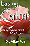 img - for Easing your Mind Calm: Why Syncing your Senses Matters (Easy Meditation Book 1) book / textbook / text book