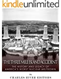 The Three Mile Island Accident: The History and Legacy of America's Worst Nuclear Meltdown (English Edition)