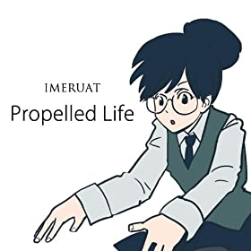 Propelled Life