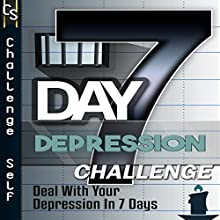 7-Day Depression Challenge: Deal with Your Depression in 7 Days (       UNABRIDGED) by  Challenge Self Narrated by  uncredited