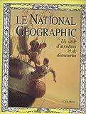 echange, troc Courtlandt Dixon Barnes Bryan - Le National geographic : 100 ans d'aventures et de découvertes