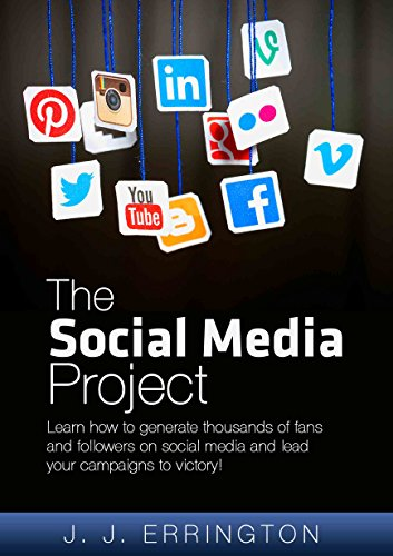 The Social Media Project: Learn how to generate thousands of fans and followers on social media and lead your campaigns to victory!
