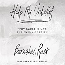 Help My Unbelief: Why Doubt Is Not the Enemy of Faith (       UNABRIDGED) by Barnabas Piper Narrated by Kelly Ryan Dolan