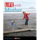 LIFE with Motherby Editors of Life