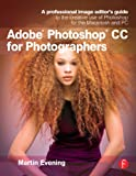 Adobe Photoshop CC for Photographers: A professional image editors guide to the creative use of Photoshop for the Macintosh and PC
