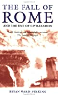 The Fall of Rome: And the End of Civilization
