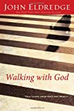 Walking with God: Talk to Him. Hear from Him. Really. (0785206965) by Eldredge, John