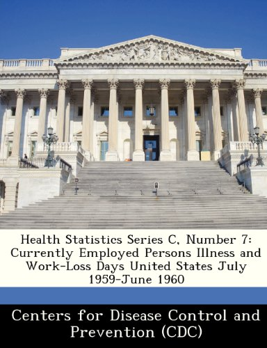 Health Statistics Series C, Number 7: Currently Employed Persons Illness and Work-Loss Days United States July 1959-June 1960