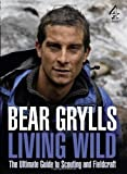 Bear Grylls Living Wild: The Ultimate Guide to Scouting and Fieldcraft by Grylls, Bear (2010)