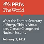 What the Former Secretary of Energy Thinks About Iran, Climate Change and Nuclear Security | Daniel A. Gross