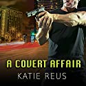 A Covert Affair: Deadly Ops, Book 5 Audiobook by Katie Reus Narrated by Sophie Eastlake