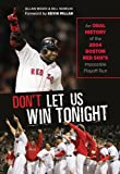 Dont Let Us Win Tonight: An Oral History of the 2004 Boston Red Soxs Impossible Playoff Run
