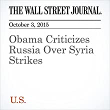 Obama Criticizes Russia Over Syria Strikes (       UNABRIDGED) by Carol E. Lee Narrated by Paul Ryden