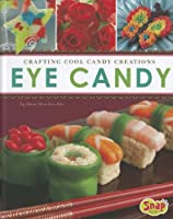 Eye Candy: Crafting Cool Candy Creations
