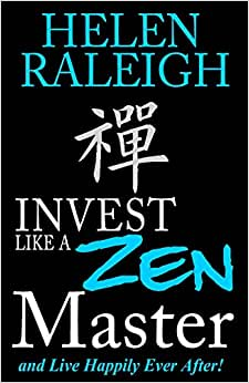 Invest Like A Zen Master And Live Happily Ever After