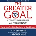 The Greater Goal: Connecting Purpose and Performance (       UNABRIDGED) by Ken Jennings, Heather Hyde Narrated by Kenneth Campbell