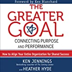 The Greater Goal: Connecting Purpose and Performance | Ken Jennings,Heather Hyde