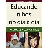 Educando filhos no dia a dia: segundo preceitos bíblicos