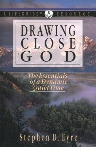 By Stephen Eyre - Drawing Close to God: The Essentials of a Dynamic Quiet Time: A L (1995-11-16) [Paperback] (Drawing Close To God compare prices)