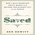 Saved: How I Quit Worrying About Money and Became the Richest Guy in the World | Ben Hewitt